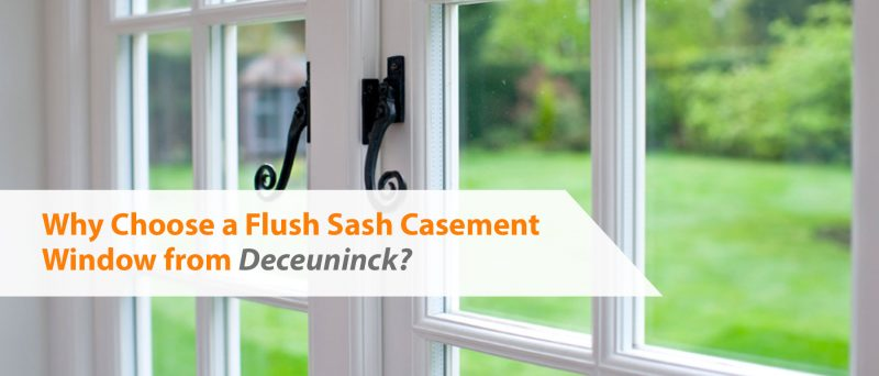 Why Choose a Flush Sash Casement Window from Deceuninck